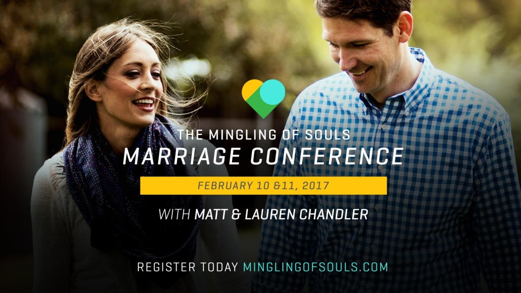 Matt Chandler, Lauren Chandler, Mingling Of Souls, Marriage Conference, Marriage Ministry